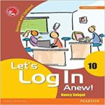 Let's Log In Anew! 10 Computer fundamentals book by Pearson for Class 10 Paperback – by Nancy Sehgal (Author)