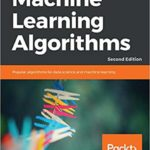 Machine Learning Algorithms: Popular algorithms for data science and machine learning, 2nd Edition – byGiuseppe Bonaccorso