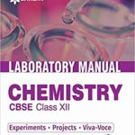 Laboratory Manual Chemistry Class 12th [Experiments|Projects|Viva – Voce] – Combo – by Arihant Experts
