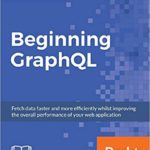 Beginning GraphQL: Fetch data faster and more efficiently whilst improving the overall performance of your web application – byBrian Kimokoti