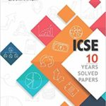 10 Years Solved Papers: ICSE Class 10 for 2019 Examination – by Gurukul Books